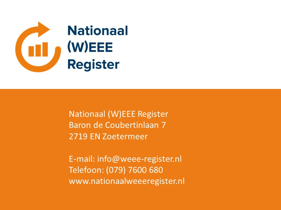 Nationaal (W)EEE Register Baron de Coubertinlaan 7 2719 EN Zoetermeer E-mail: info@weee-register.nl Telefoon: (079) 7600 680 www.nationaalweeeregister