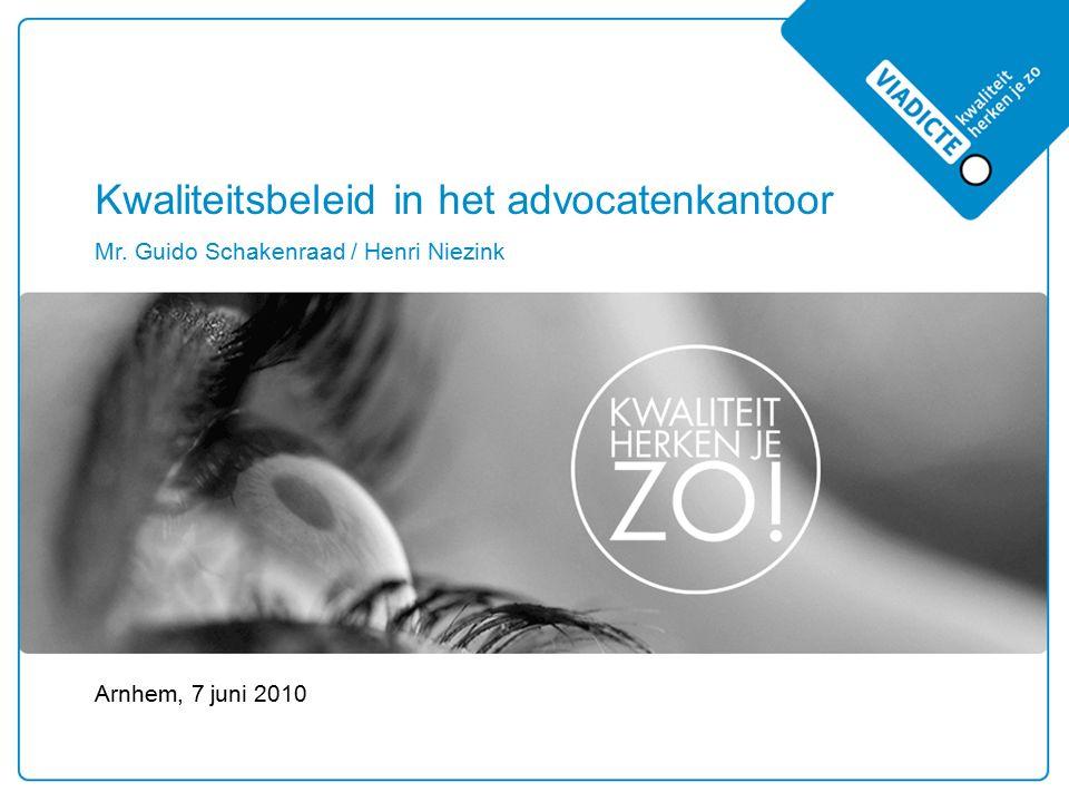 Kwaliteitsbeleid in het advocatenkantoor Arnhem, 7 juni 2010 Mr. Guido Schakenraad / Henri Niezink