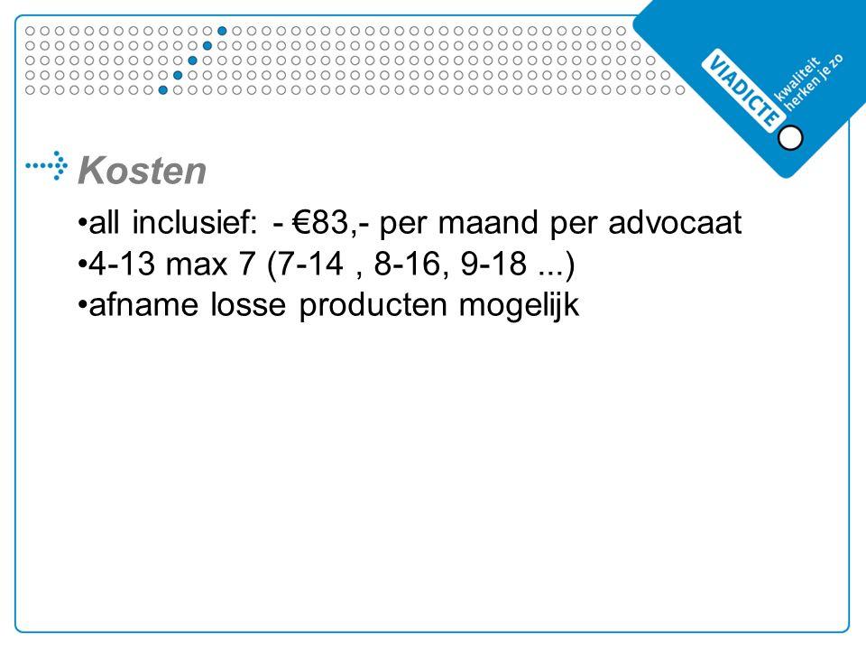 Kosten all inclusief: - €83,- per maand per advocaat 4-13 max 7 (7-14, 8-16, 9-18...) afname losse producten mogelijk