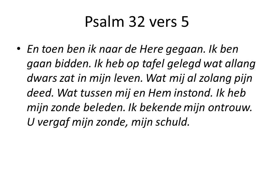 Psalm 32 vers 5 En toen ben ik naar de Here gegaan.