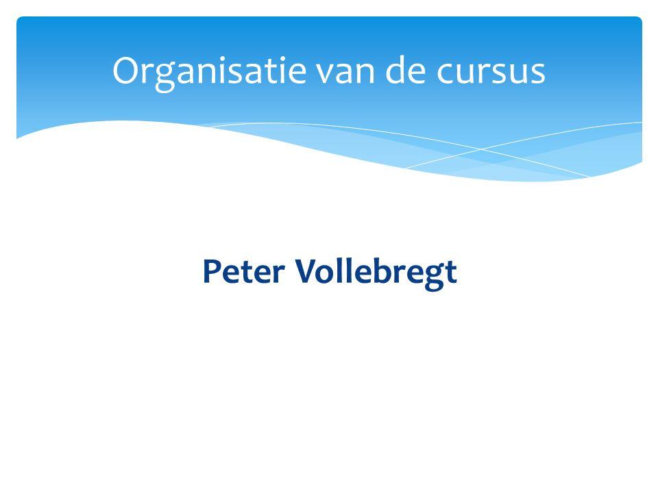 Peter Vollebregt Organisatie van de cursus