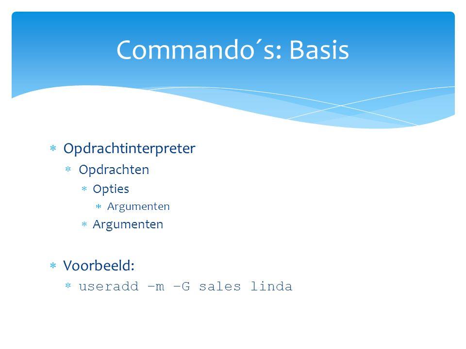  Opdrachtinterpreter  Opdrachten  Opties  Argumenten  Voorbeeld:  useradd –m –G sales linda Commando´s: Basis