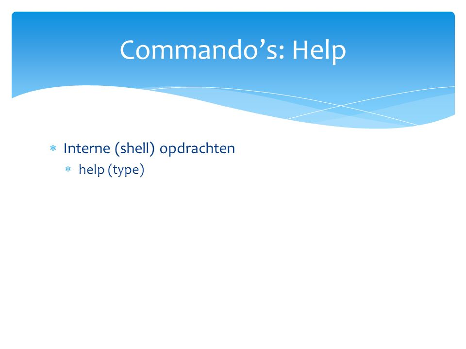  Interne (shell) opdrachten  help (type) Commando's: Help