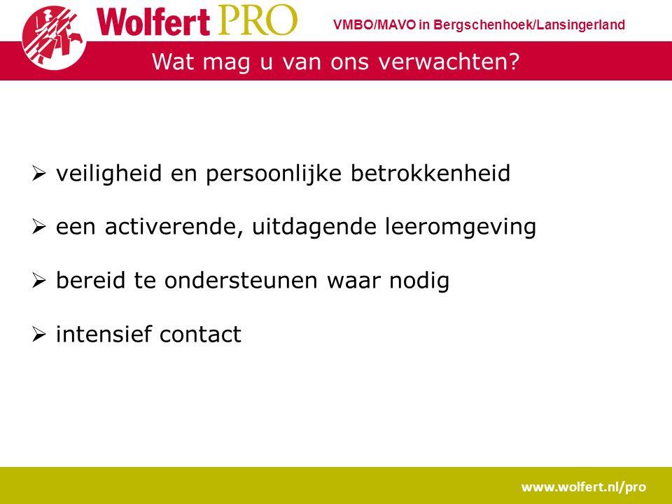 Intensief contact www.wolfert.nl/pro VMBO/MAVO in Bergschenhoek/Lansingerland  Prestaties  3 rapportgesprekken per jaar  contact als we problemen vermoeden/zien  mentor / zorgcoördinator / leerlingcoördinator  Gedrag  opvallend gedrag  pesten  mentor / leerlingcoördinator  Verzuim  Ziekte  Ongeoorloofd verzuim (te laat, spijbelen)  Mentor / leerlingcoördinator / zorgcoördinator