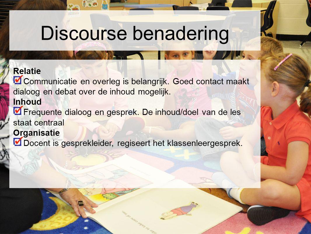 Discourse benadering Relatie Communicatie en overleg is belangrijk. Goed contact maakt dialoog en debat over de inhoud mogelijk. Inhoud Frequente dial