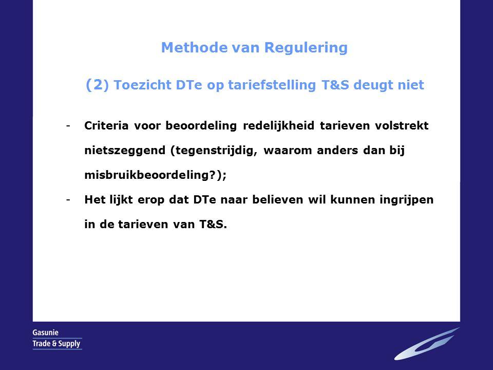 Methode van Regulering (2 ) Toezicht DTe op tariefstelling T&S deugt niet -Criteria voor beoordeling redelijkheid tarieven volstrekt nietszeggend (tegenstrijdig, waarom anders dan bij misbruikbeoordeling?); -Het lijkt erop dat DTe naar believen wil kunnen ingrijpen in de tarieven van T&S.