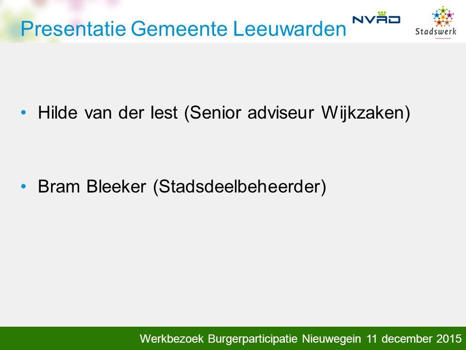 kennis, klankbord, inspiratie Werkbezoek Burgerparticipatie Nieuwegein 11 december 2015 Presentatie Gemeente Leeuwarden Hilde van der Iest (Senior adviseur Wijkzaken) Bram Bleeker (Stadsdeelbeheerder)