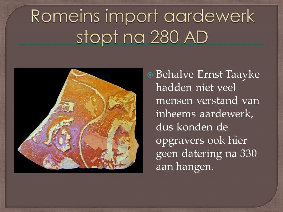  Behalve Ernst Taayke hadden niet veel mensen verstand van inheems aardewerk, dus konden de opgravers ook hier geen datering na 330 aan hangen.