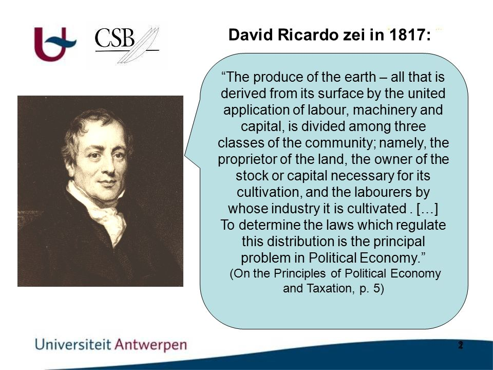 "2 David Ricardo zei in 1817: ""The produce of the earth – all that is derived from its surface by the united application of labour, machinery and capit"