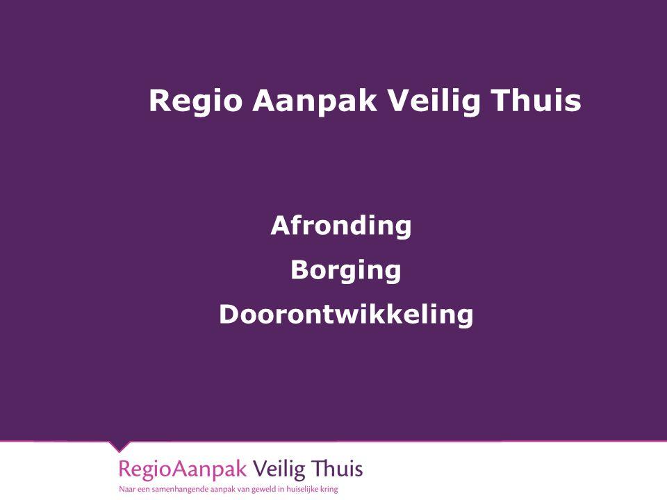Regio Aanpak Veilig Thuis Afronding Borging Doorontwikkeling