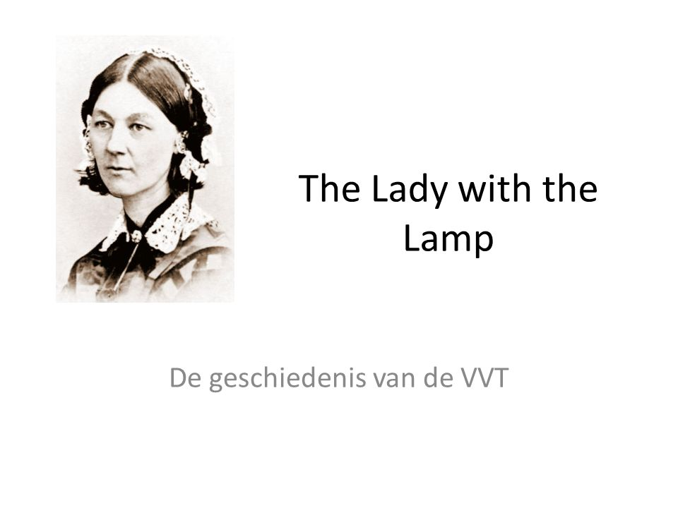 The Lady with the Lamp De geschiedenis van de VVT