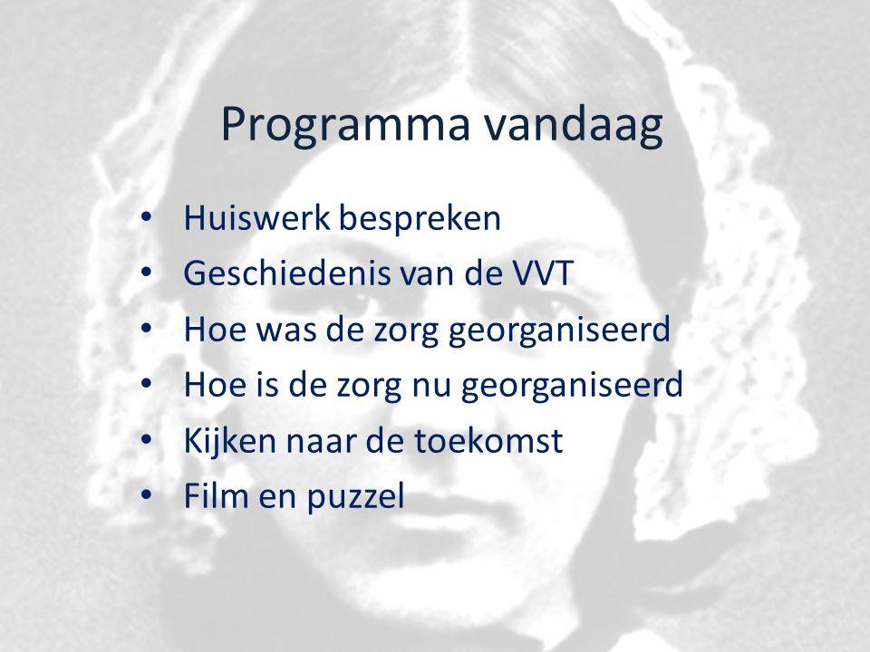 Programma vandaag Huiswerk bespreken Geschiedenis van de VVT Hoe was de zorg georganiseerd Hoe is de zorg nu georganiseerd Kijken naar de toekomst Film en puzzel
