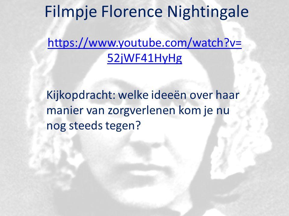 Filmpje Florence Nightingale https://www.youtube.com/watch v= 52jWF41HyHg Kijkopdracht: welke ideeën over haar manier van zorgverlenen kom je nu nog steeds tegen