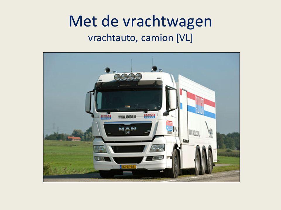 Met de vrachtwagen vrachtauto, camion [VL]