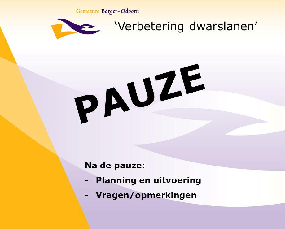 'Verbetering dwarslanen' Na de pauze: -Planning en uitvoering -Vragen/opmerkingen PAUZE