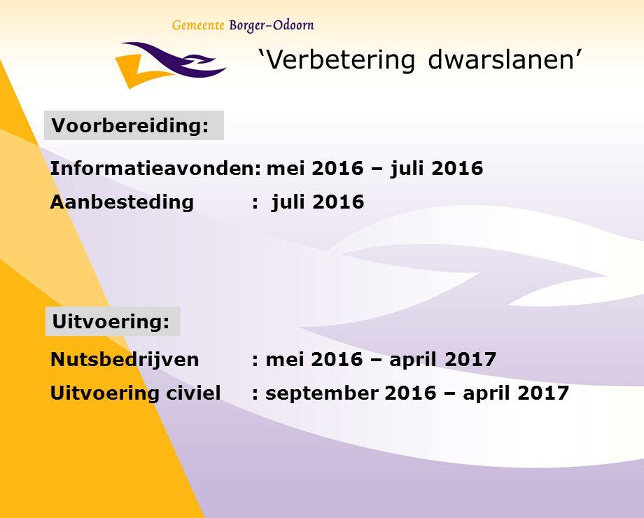 'Verbetering dwarslanen' Voorbereiding: Nutsbedrijven : mei 2016 – april 2017 Uitvoering civiel : september 2016 – april 2017 Informatieavonden: mei 2