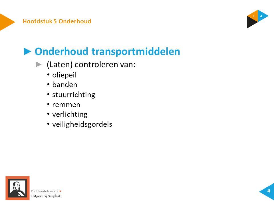 Hoofdstuk 5 Onderhoud ► Onderhoud transportmiddelen ► (Laten) controleren van: oliepeil banden stuurrichting remmen verlichting veiligheidsgordels 4