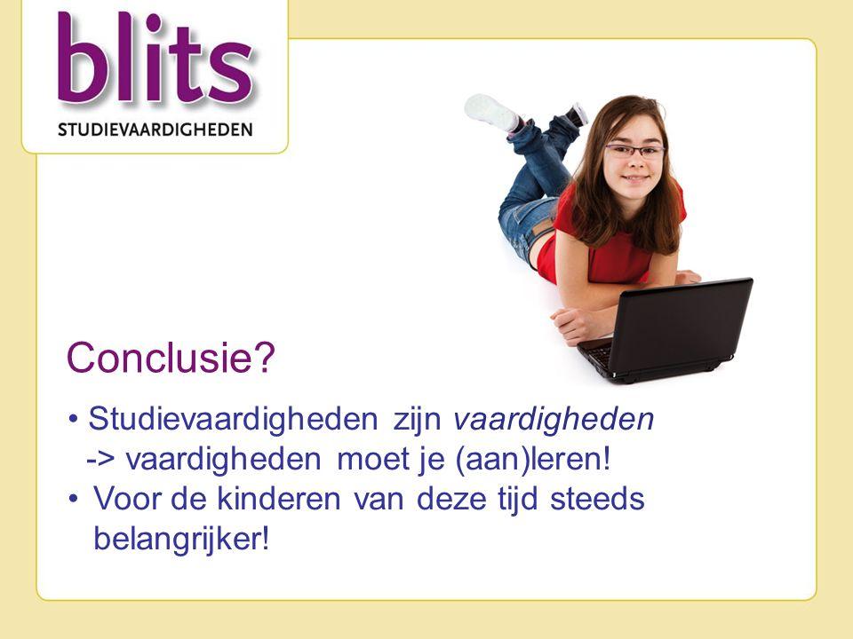 Conclusie. Studievaardigheden zijn vaardigheden -> vaardigheden moet je (aan)leren.