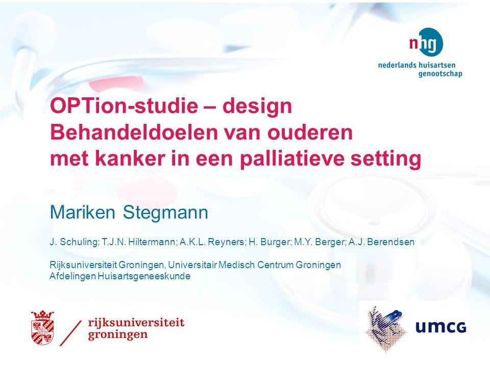 OPTion-studie – design Behandeldoelen van ouderen met kanker in een palliatieve setting Mariken Stegmann J.