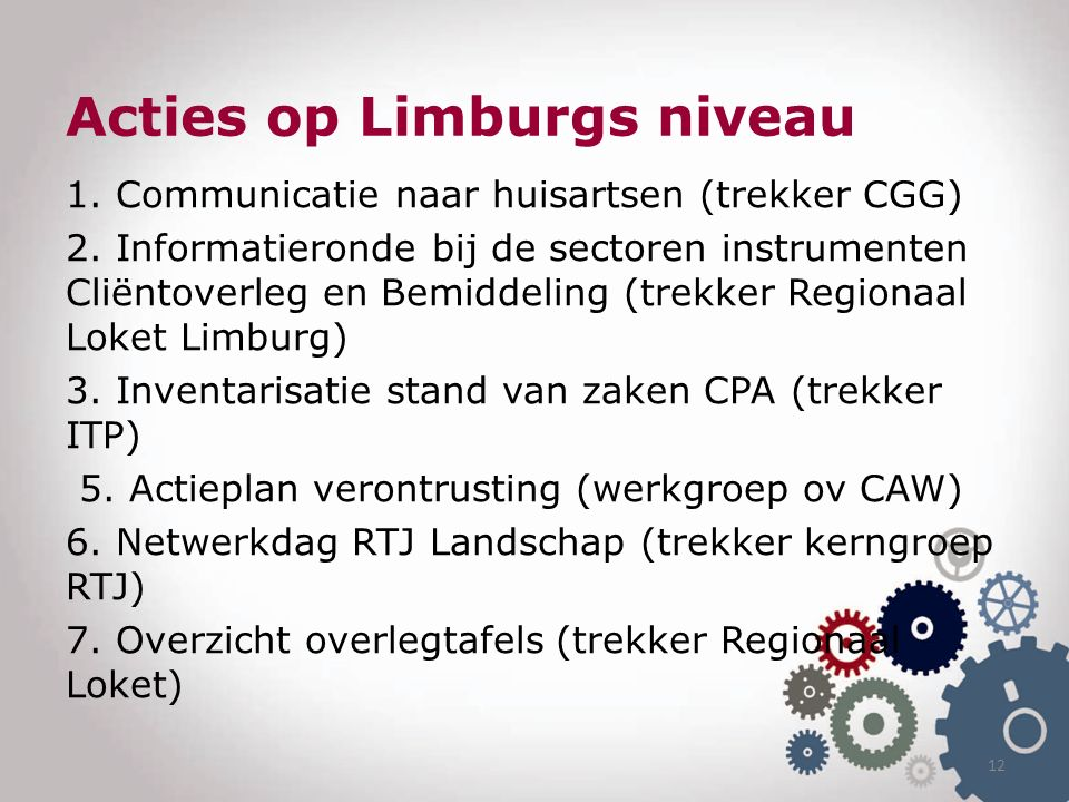 Acties op Limburgs niveau 1. Communicatie naar huisartsen (trekker CGG) 2. Informatieronde bij de sectoren instrumenten Cliëntoverleg en Bemiddeling (