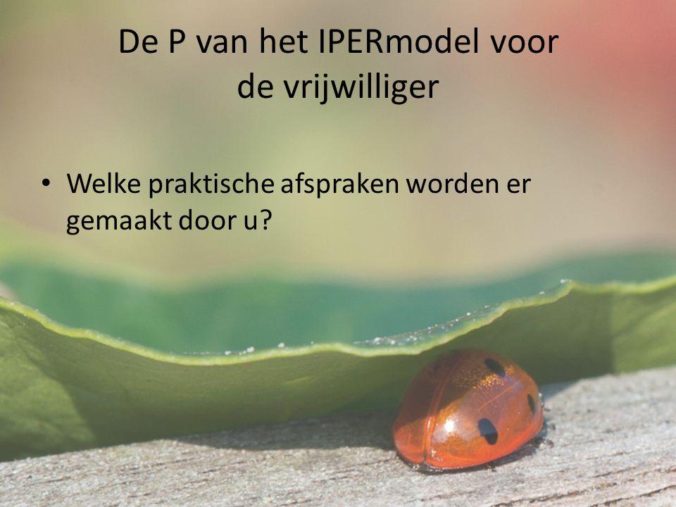 De P van het IPERmodel voor de vrijwilliger Welke praktische afspraken worden er gemaakt door u