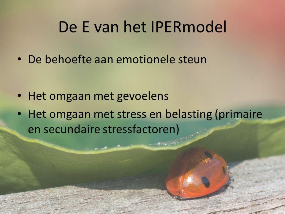 De E van het IPERmodel De behoefte aan emotionele steun Het omgaan met gevoelens Het omgaan met stress en belasting (primaire en secundaire stressfactoren)