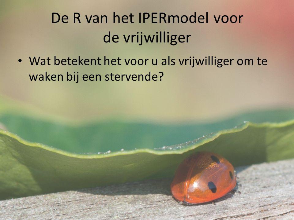 De R van het IPERmodel voor de vrijwilliger Wat betekent het voor u als vrijwilliger om te waken bij een stervende