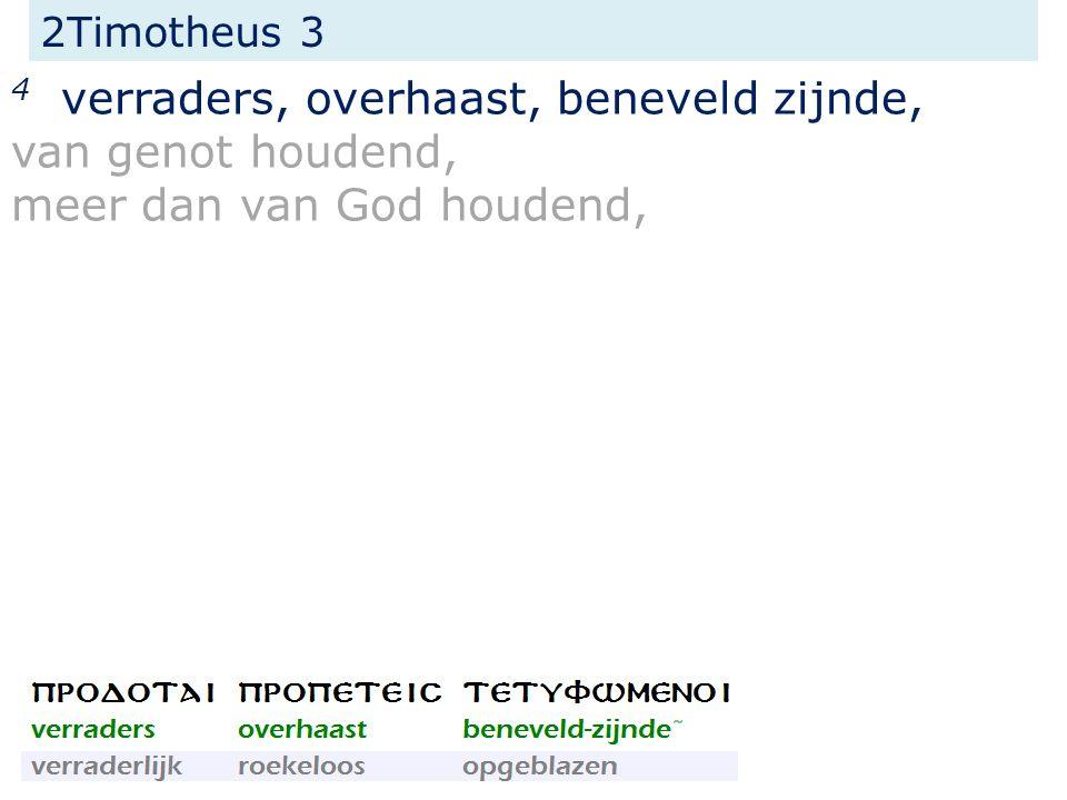 2Timotheus 3 4 verraders, overhaast, beneveld zijnde, van genot houdend, meer dan van God houdend,