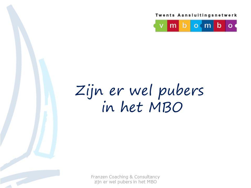 Zijn er wel pubers in het MBO Franzen Coaching & Consultancy zijn er wel pubers in het MBO