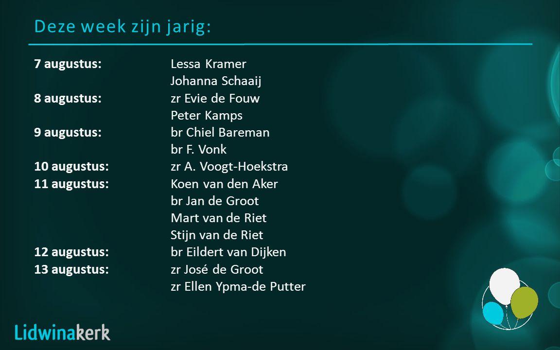 Deze week zijn jarig: 7 augustus:Lessa Kramer Johanna Schaaij 8 augustus:zr Evie de Fouw Peter Kamps 9 augustus:br Chiel Bareman br F.