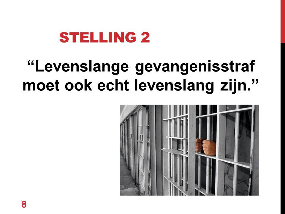 """""""Levenslange gevangenisstraf moet ook echt levenslang zijn."""" 8 STELLING 2"""