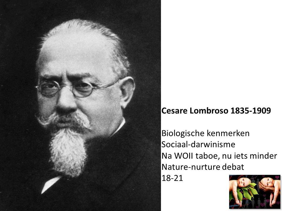 Cesare Lombroso 1835-1909 Biologische kenmerken Sociaal-darwinisme Na WOII taboe, nu iets minder Nature-nurture debat 18-21
