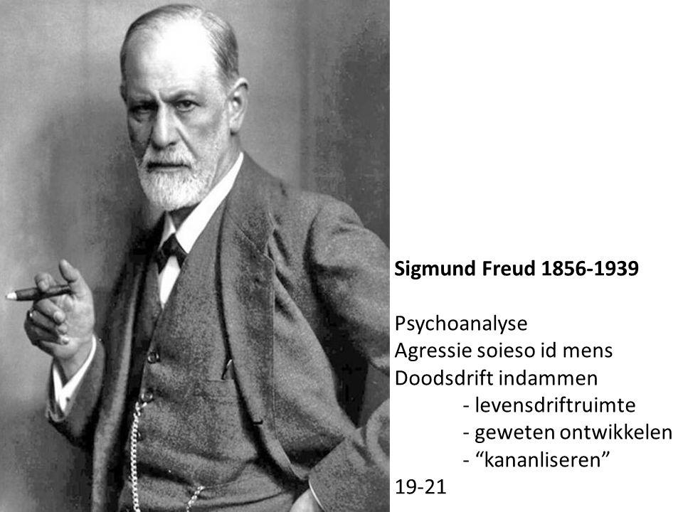 Sigmund Freud 1856-1939 Psychoanalyse Agressie soieso id mens Doodsdrift indammen - levensdriftruimte - geweten ontwikkelen - kananliseren 19-21