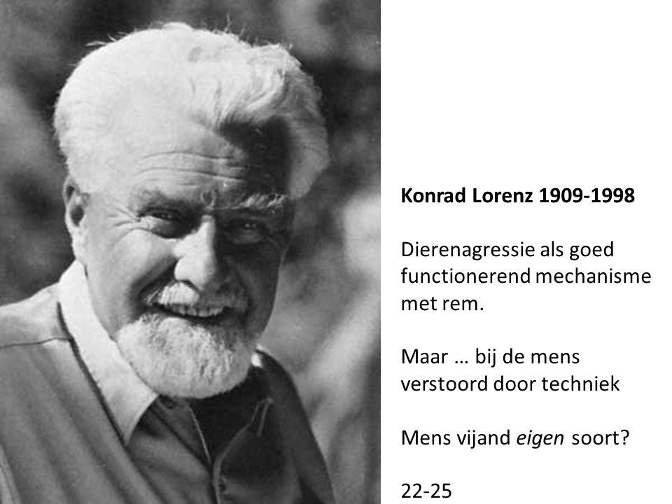 Konrad Lorenz 1909-1998 Dierenagressie als goed functionerend mechanisme met rem.