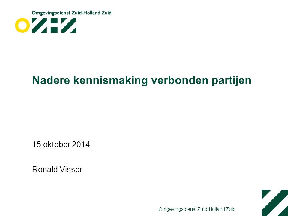 Omgevingsdienst Zuid-Holland Zuid Nadere kennismaking verbonden partijen 15 oktober 2014 Ronald Visser