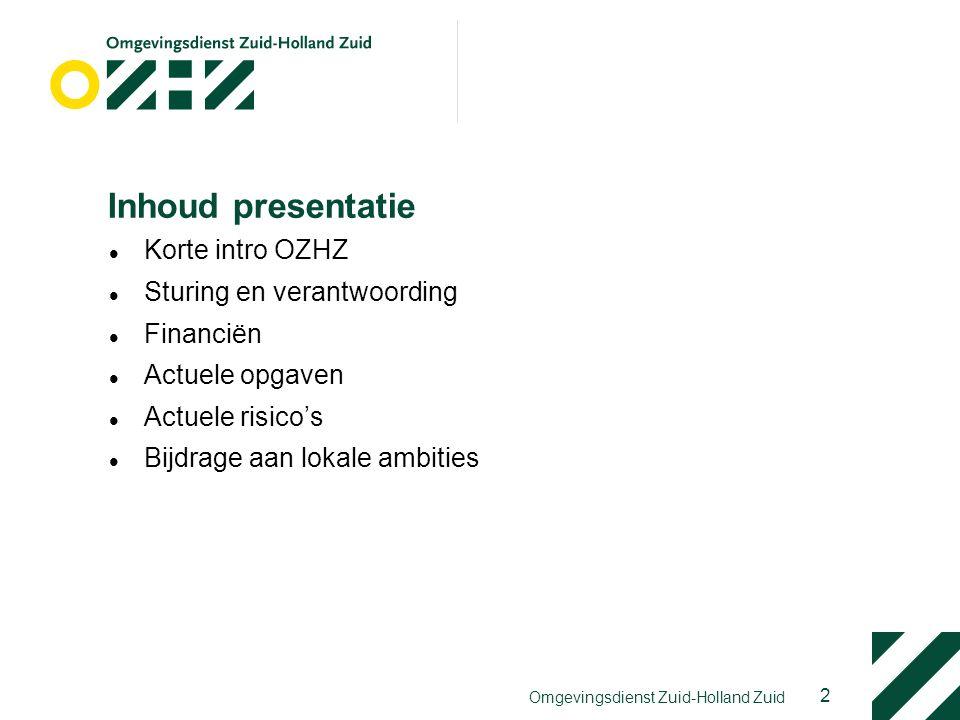 2 Omgevingsdienst Zuid-Holland Zuid Inhoud presentatie Korte intro OZHZ Sturing en verantwoording Financiën Actuele opgaven Actuele risico's Bijdrage aan lokale ambities