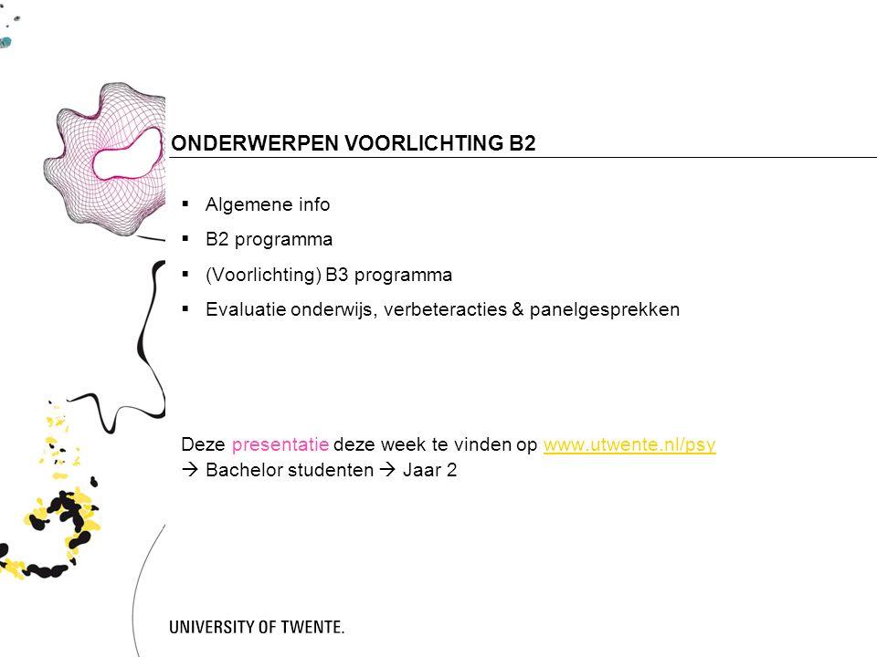 2 ONDERWERPEN VOORLICHTING B2  Algemene info  B2 programma  (Voorlichting) B3 programma  Evaluatie onderwijs, verbeteracties & panelgesprekken Deze presentatie deze week te vinden op www.utwente.nl/psywww.utwente.nl/psy  Bachelor studenten  Jaar 2