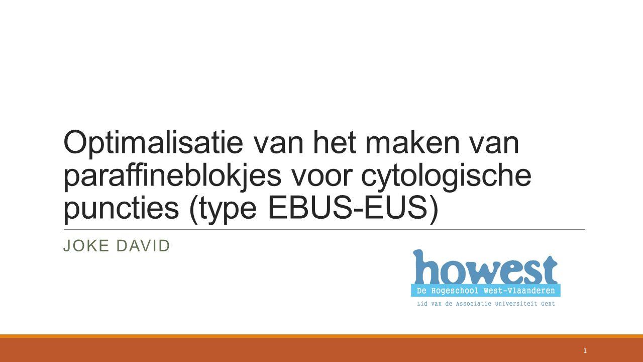 Optimalisatie van het maken van paraffineblokjes voor cytologische puncties (type EBUS-EUS) JOKE DAVID 1