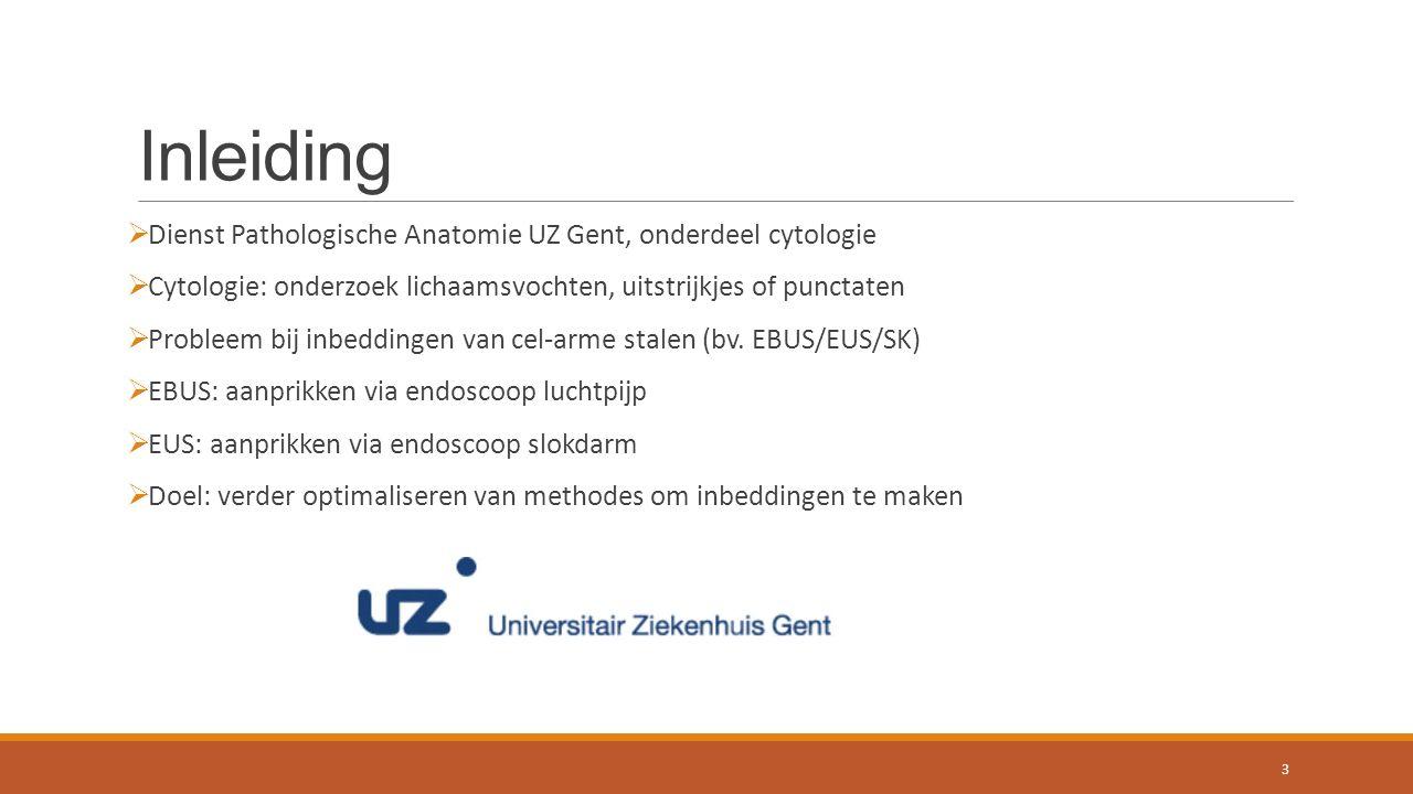 Inleiding  Dienst Pathologische Anatomie UZ Gent, onderdeel cytologie  Cytologie: onderzoek lichaamsvochten, uitstrijkjes of punctaten  Probleem bij inbeddingen van cel-arme stalen (bv.