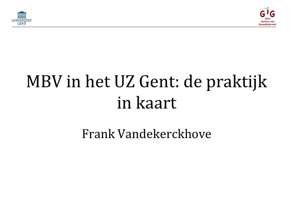 MBV in het UZ Gent: de praktijk in kaart Frank Vandekerckhove