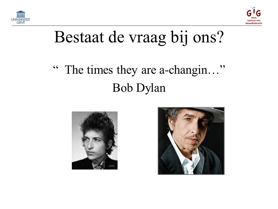 "Bestaat de vraag bij ons? "" The times they are a-changin…"" Bob Dylan"
