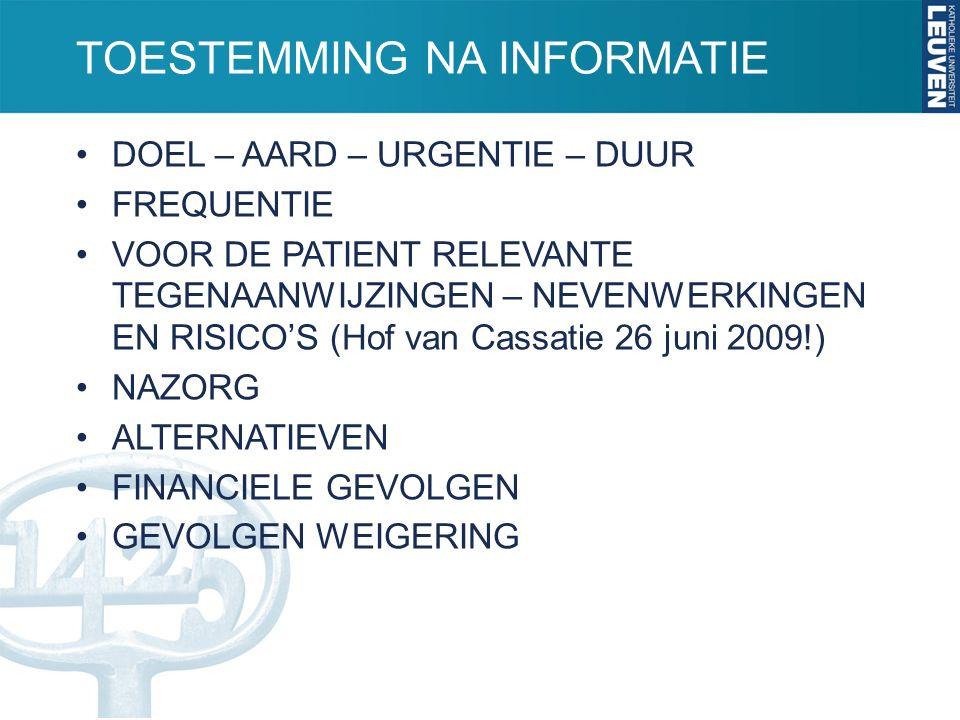 TOESTEMMING NA INFORMATIE DOEL – AARD – URGENTIE – DUUR FREQUENTIE VOOR DE PATIENT RELEVANTE TEGENAANWIJZINGEN – NEVENWERKINGEN EN RISICO'S (Hof van Cassatie 26 juni 2009!) NAZORG ALTERNATIEVEN FINANCIELE GEVOLGEN GEVOLGEN WEIGERING