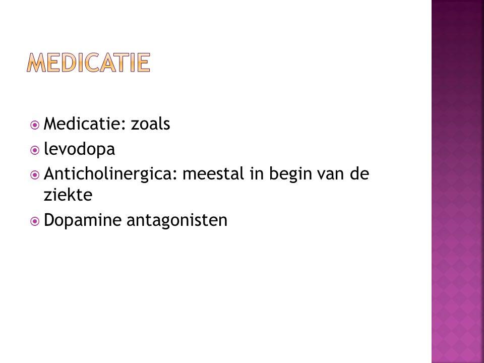  Medicatie: zoals  levodopa  Anticholinergica: meestal in begin van de ziekte  Dopamine antagonisten