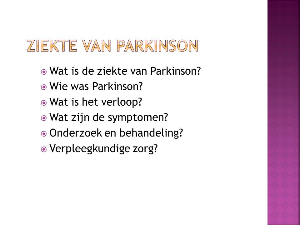  Wat is de ziekte van Parkinson.  Wie was Parkinson.