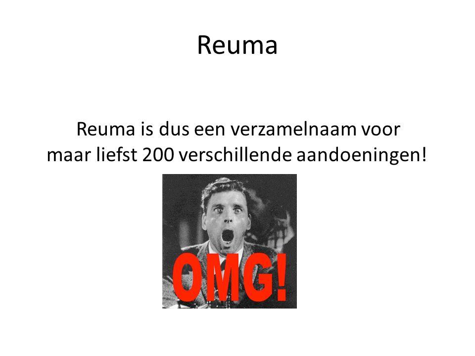 Reuma Reuma is dus een verzamelnaam voor maar liefst 200 verschillende aandoeningen!