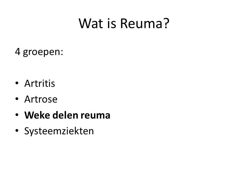 Wat is Reuma 4 groepen: Artritis Artrose Weke delen reuma Systeemziekten
