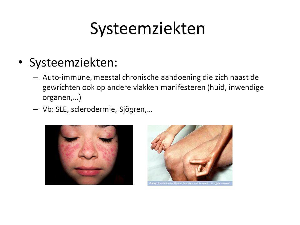 Systeemziekten: – Auto-immune, meestal chronische aandoening die zich naast de gewrichten ook op andere vlakken manifesteren (huid, inwendige organen,…) – Vb: SLE, sclerodermie, Sjögren,…