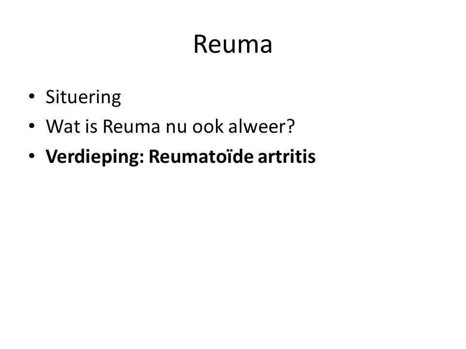 Reuma Situering Wat is Reuma nu ook alweer Verdieping: Reumatoïde artritis