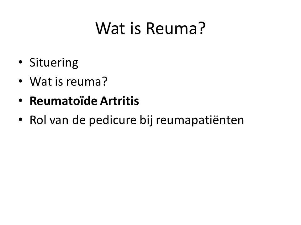 Wat is Reuma Situering Wat is reuma Reumatoïde Artritis Rol van de pedicure bij reumapatiënten