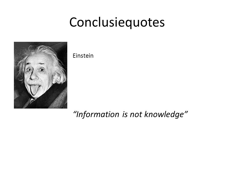 "Conclusiequotes Einstein ""Information is not knowledge"""